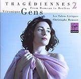 echange, troc  - Véronique Gens ~ Tragédiennes 2 (From Rameau to Berlioz)