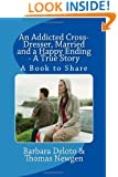 An Addicted Cross-Dresser, Married and a Happy Ending - A True Story: A Book to Share