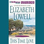 This Time Love: A Classic Love Story   Elizabeth Lowell