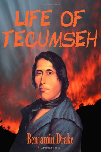 Life of Tecumseh: And of his Brother; The Prophet With A  Historical Sketch  Of The  Shawanoe Indians (Timeless Classic Books)
