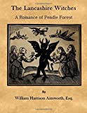 img - for The Lancashire Witches: A Romance of Pendle Forest by William Harrison Ainsworth Esq. (2015-07-08) book / textbook / text book