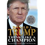 Think Like a Champion: An Informal Education In Business and Lifeby Donald J. Trump
