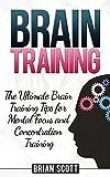 Brain Training: 22 Ultimate Brain Training Tips for Mental Focus and Concentration Training (Brain Training, Memory Improvement, Brain Plasticity)