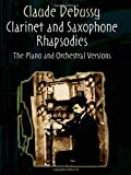 Clarinet and Saxophone Rhapsodies: The Piano and Orchestral Versions in One Volume (Dover Chamber Music Scores) (0486441342) by Debussy, Claude