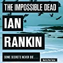 The Impossible Dead (       UNABRIDGED) by Ian Rankin Narrated by Peter Forbes
