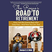 Rogue's Road to Retirement: How to Get Your Groove Back After Sixty (       UNABRIDGED) by George S. Rider Narrated by Allan Robertson