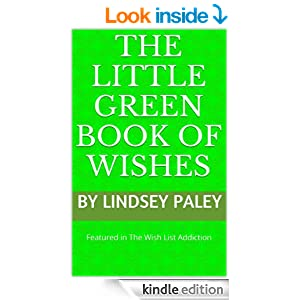 http://www.amazon.com/Little-Green-Book-Wishes-Companion-ebook/dp/B00CP6V35S/ref=sr_1_3?ie=UTF8&qid=1412265059&sr=8-3&keywords=the+wish+list+addiction