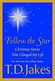Follow the Star: Christmas Stories That Changed My Life (0425198294) by Jakes, T. D.