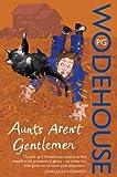 P.G. Wodehouse Aunts Aren't Gentlemen: (Jeeves & Wooster)