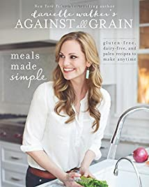 Danielle Walker's Against All Grain: Meals Made Simple: Gluten-Free Dairy-Free and Paleo Recipes to Make Anytime