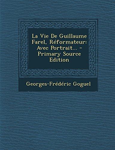La Vie De Guillaume Farel, Réformateur: Avec Portrait...