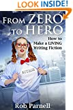 From Zero to Hero: How to Make a LIVING Writing Fiction (The Easy Way to Write)