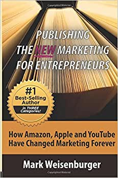 Publishing, The New Marketing For Entrepreneurs: How Amazon, Apple And Youtube Have Changed Marketing Forever