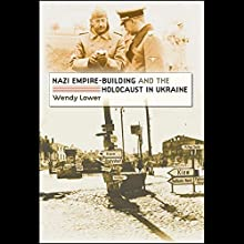 Nazi Empire: Building and the Holocaust in Ukraine Audiobook by Wendy Lower Narrated by Suzanne Toren