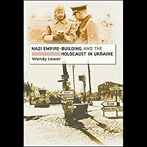 Nazi Empire Building and the Holocaust in Ukraine Audiobook