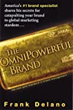 img - for The Omnipowerful Brand: America's #1 Brand Specialist Shares His Secrets for Catapulting Your Brand to Marketing Stardom by Frank Delano (1998-12-15) book / textbook / text book