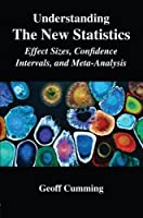 Understanding The New Statistics: Effect Sizes, Confidence Intervals, and Meta-Analysis