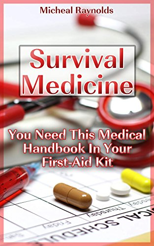 Survival Medicine: You Need This Medical Handbook In Your First-Aid Kit: (Survival Medicine Handbook, Critical Survival Medical Skills, Home Treatment, … home) (How To Become Your Own Home Doctor)
