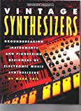 img - for Vintage Synthesizers Groundbreaking Instruments& Pioneering Designers of Electronic Music Synthesizers book / textbook / text book
