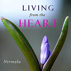 Living from the Heart | [ Nirmala]