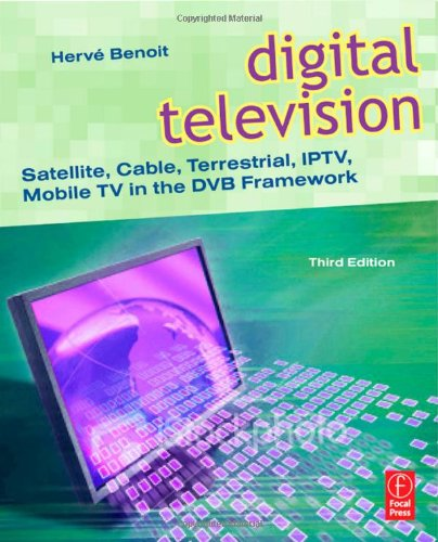Digital Television, Third Edition: Satellite, Cable, Terrestrial, IPTV, Mobile TV in the DVB Framework