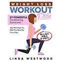 Weight Loss Workout Plan: 97 Powerful Fat-Blasting Exercises Audiobook by Linda Westwood Narrated by Claire Heffron