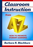 Classroom instruction from A to Z :  how to promote student learning /