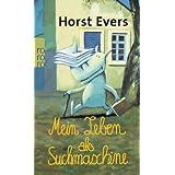 """Mein Leben als Suchmaschinevon """"Horst Evers"""""""