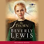 The Thorn: The Rose Trilogy, Book 1 (       UNABRIDGED) by Beverly Lewis Narrated by Christina Moore