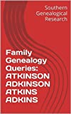 Family Genealogy Queries: ATKINSON ADKINSON ATKINS ADKINS (Southern Genealogical Research)