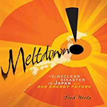 Meltdown!: The Nuclear Disaster in Japan and Our Energy Future Audiobook by Fred Bortz Narrated by  Intuitive