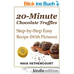 20-Minute Chocolate Truffles: Step by Step Easy Recipe (With Pictures) (English Edition)