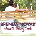 Home to Whiskey Creek: Whiskey Creek, Book 4 (       UNABRIDGED) by Brenda Novak Narrated by Carly Robins