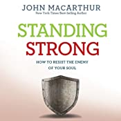 Standing Strong: How to Resist the Enemy of Your Soul | [John MacArthur]