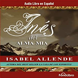 Ines del Alma Mia [Ines of My Soul] Audiobook