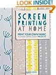 Screen Printing at Home: Print your o...