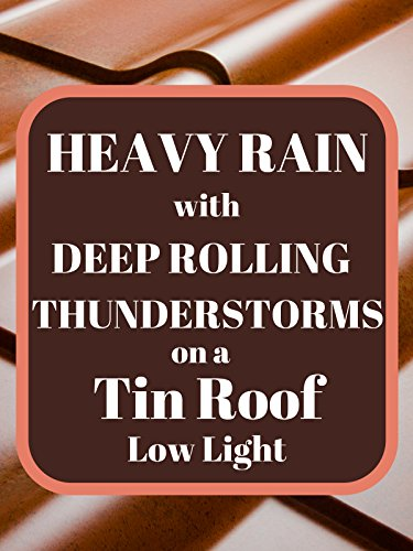 Heavy Rain with Deep Rolling Thunderstorms on a Tin Roof