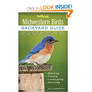 Midwestern Birds: Backyard Guide Watching Feeding Landscaping Nurturing - Indiana, Ohio, Iowa, Illinois,... by Bill Thompson III
