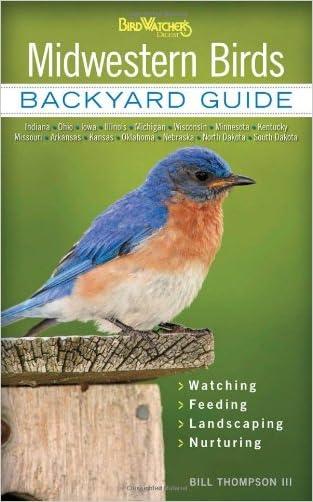 Midwestern Birds: Backyard Guide - Watching - Feeding - Landscaping - Nurturing - Indiana, Ohio, Iowa, Illinois, Michigan, Wisconsin, Minnesota, ... Dakota (Bird Watcher's Digest Backyard Guide)