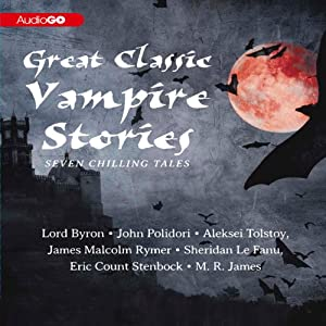 Great Classic Vampire Stories: Seven Chilling Tales | [M. R. James, Sheridan Le Fanu, James Malcolm Rymer, Aleksei Tolstoy]