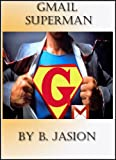 Gmail Superman - Improve productivity using these gmail tricks (Learning a new skill every day)