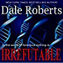 Irrefutable: A Crime Thriller (       UNABRIDGED) by Dale Roberts Narrated by Jean Hetherington
