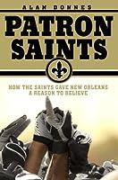 Patron Saints: How the Saints Gave New Orleans a Reason to Believe