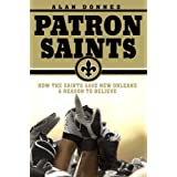 Patron Saints: How the Saints Gave New Orleans a Reason to Believe ~ Alan Donnes