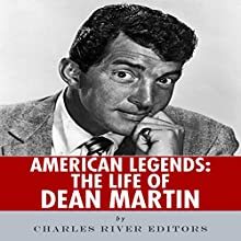 American Legends: The Life of Dean Martin (       UNABRIDGED) by Charles River Editors Narrated by Allison McKay