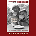 Home Game: An Accidental Guide to Fatherhood | Michael Lewis
