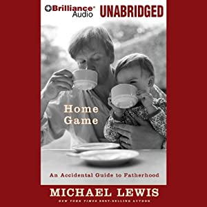 Home Game: An Accidental Guide to Fatherhood | [Michael Lewis]