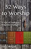 img - for 52 Ways to Worship: A Year of Exploring Religious Traditions book / textbook / text book