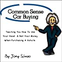Common Sense Car Buying: Teaching You How to Use Your Head and Not Your Money When Purchasing a Vehicle (       UNABRIDGED) by Joey Simao Narrated by Joey Simao