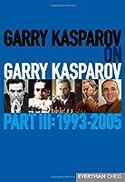 Garry Kasparov on Garry Kasparov 1993-2005